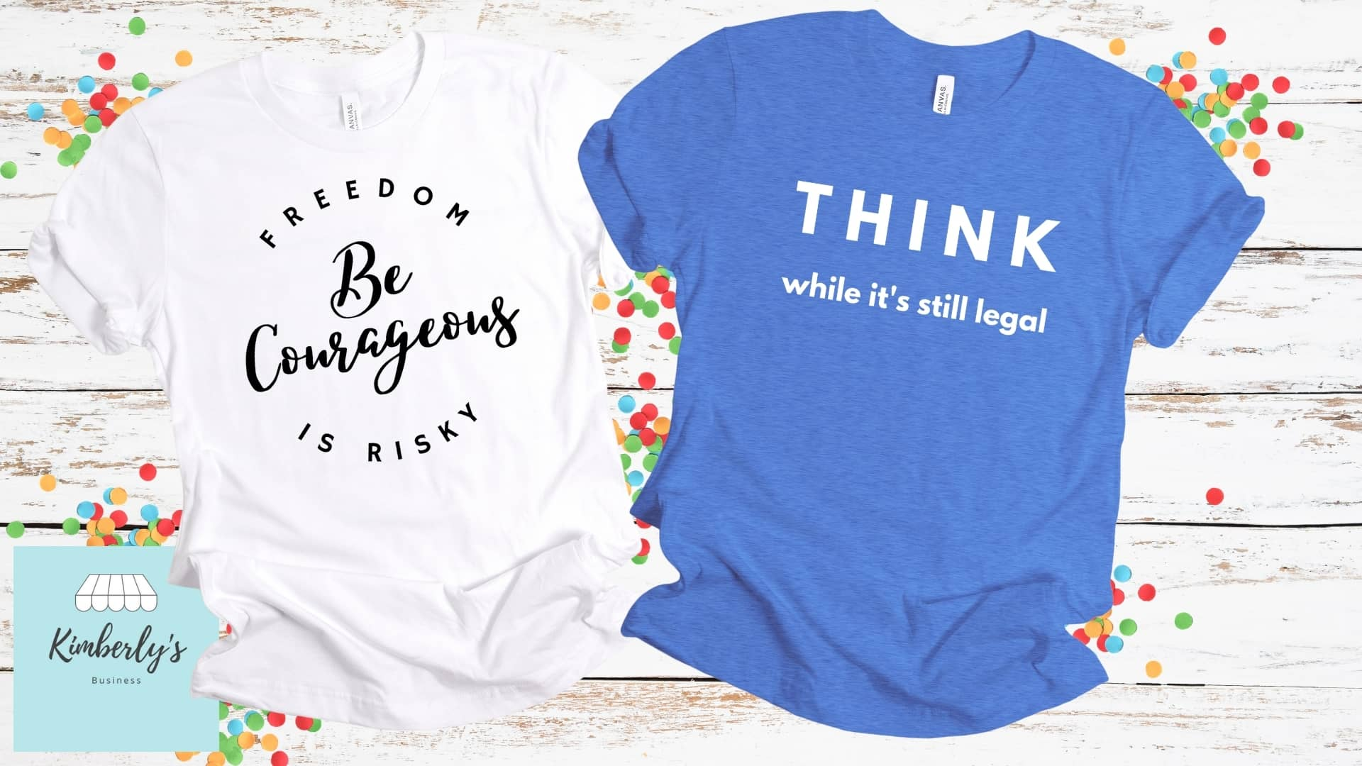 Kimberly Neudorf Freedom Fashion Shop Be courageous Think while it's still legal t-shirts