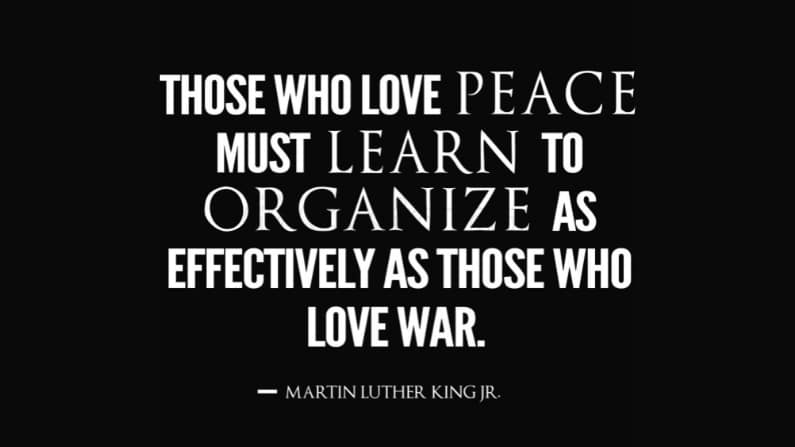 Those who love peace must learn to organize