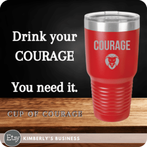Red Courage Cup Kimberlys Business Drink Your Courage, You need it.